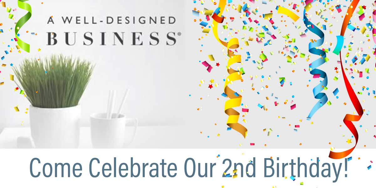 The 2nd Birthday Celebration for A Well-Designed Business®